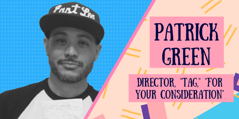 "Patrick Green, Director--""Tag"" and ""For Your Consideration"""