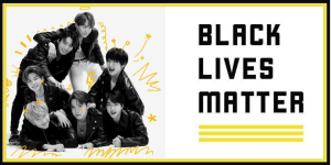 BTS gave $1 million to the grassroots organization Black Lives Matter to help combat police brutality and fight for modern American civil rights. Photo credits: Big Hit Entertainment, Black Lives Matter