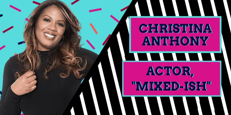 Christina Anthony-Actor for mixedish