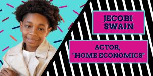 Jecobi Swain-Actor, Home Economics