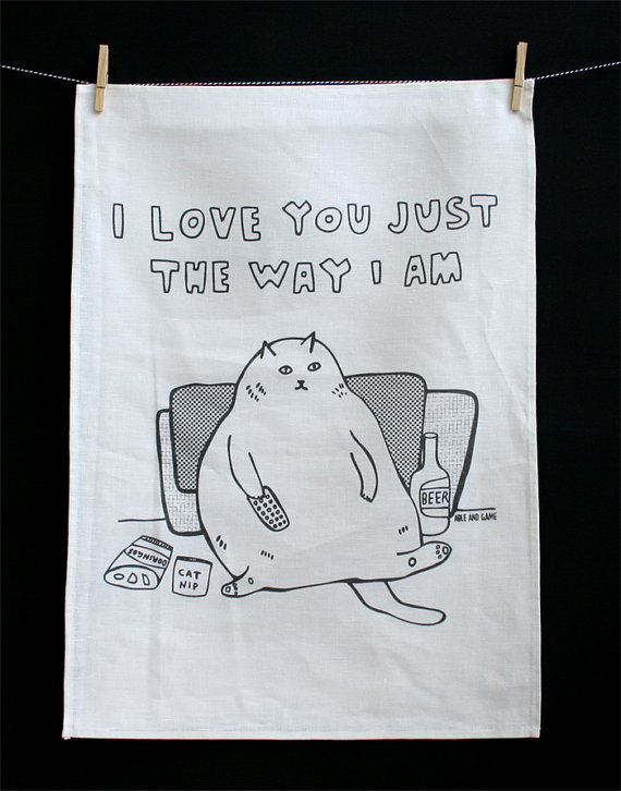 Able & Game - I Love You Just The Way I Am - Tea Towel