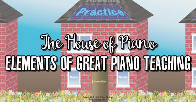 "The ""House of Piano""- 4 Things I was not TAUGHT that I TEACH"