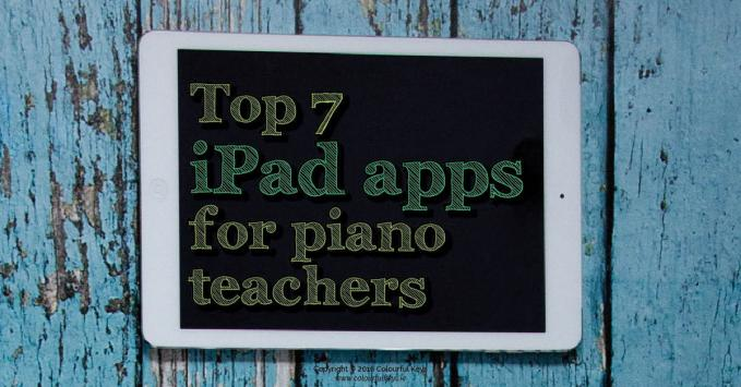 Top 7 iPad Apps for Piano Teaching