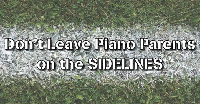 Piano Parents are the Best Cheerleaders – but don't leave them on the sidelines!