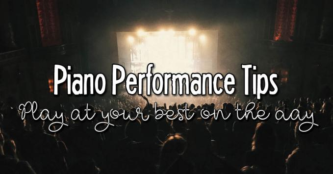 Piano Performance Tips for Playing your Best When it Counts