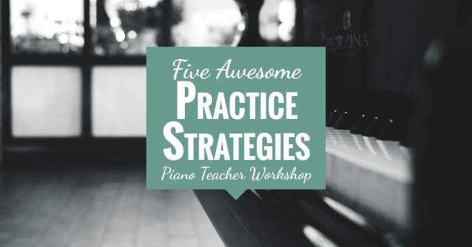5 Awesome Practice Strategies to Teach Piano Students