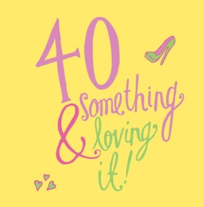 40 & Something!