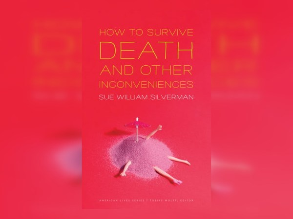 Review: How to Survive Death and Other Inconveniences by Sue William Silverman