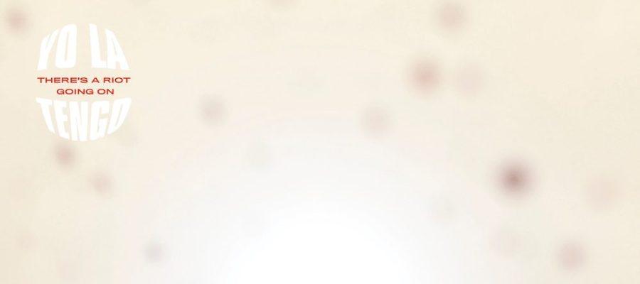 """15 גוונים של שקט נפשי // יובל חורי על האלבום החדש של יו לה טנגו – """"There's A Riot Going On"""""""
