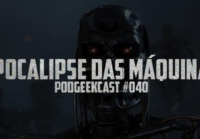 040 – Apocalipse das Máquinas