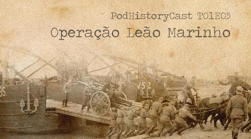 T01E05 – PodHistoryCast – Operação Leão Marinho