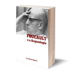 Foucault e a Arqueologia, resenha de Arqueologia do Saber, de Michel Foucault.