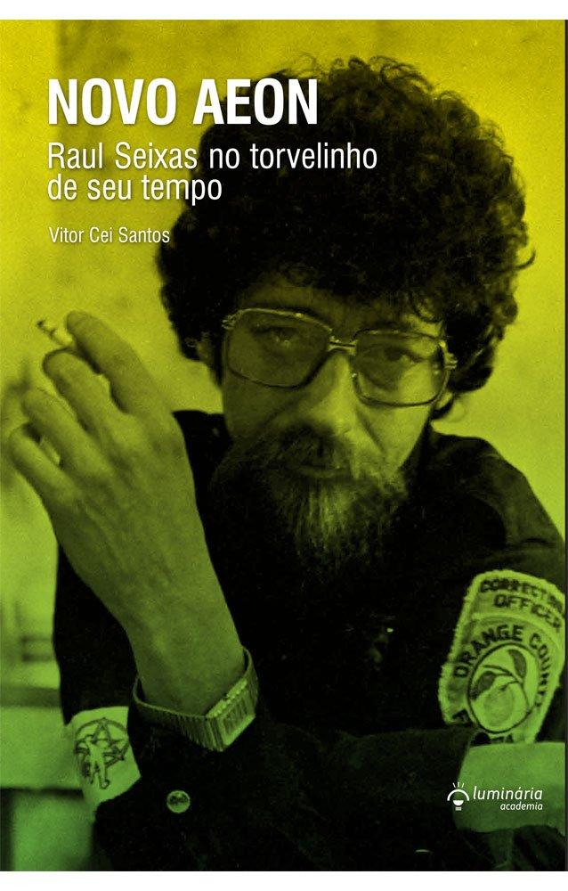 Novo Aeon, Raul Seixas no Torvelinho de seu Tempo.