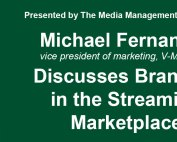 Michael Fernandez, vice president of marketing at V-Me Media, discusses branding in the streaming marketplace.