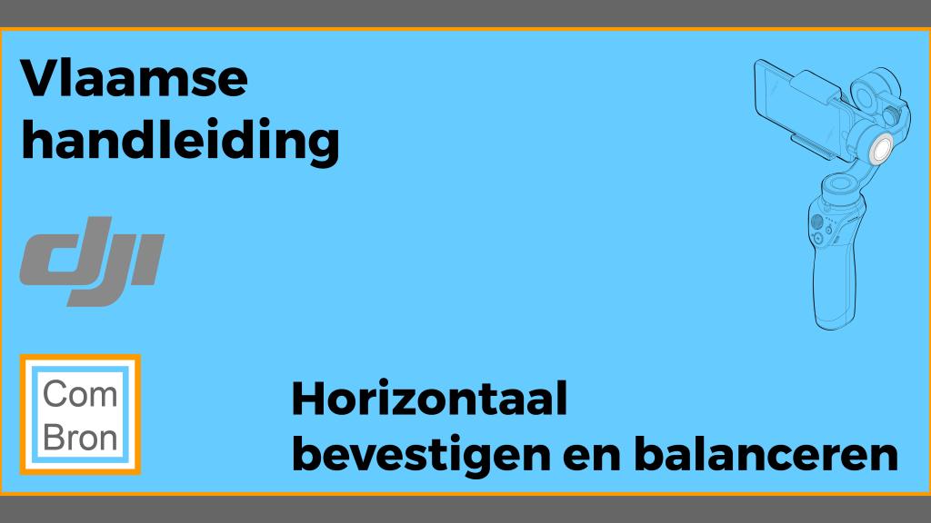 Vlaamse handleiding DJI Osmo Mobile 2: Horizontaal bevestigen en balanceren met afbeelding van de gimbal.