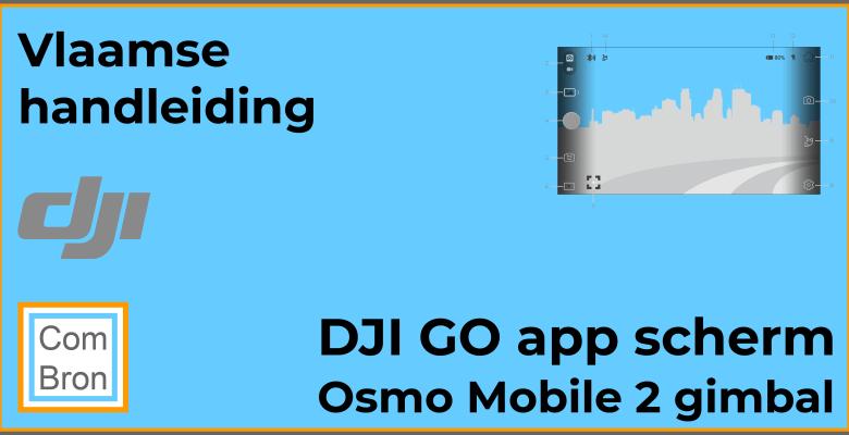 Vlaamse handleiding DJI GO-app Osmo Mobile 2 scherm.