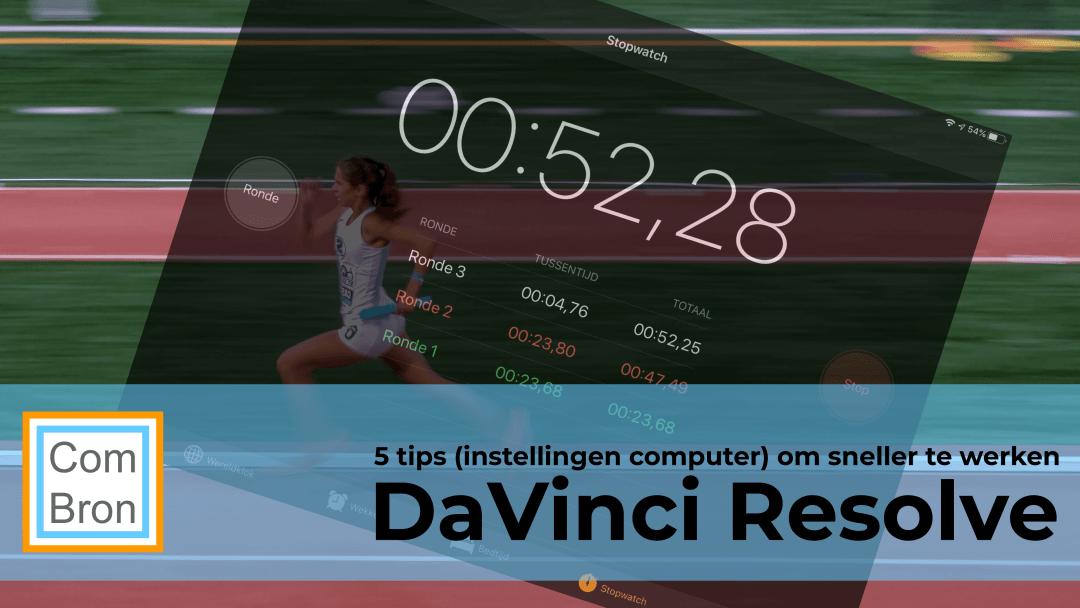 Sneller werken met DaVinci Resolve door het programma beter in te stellen.
