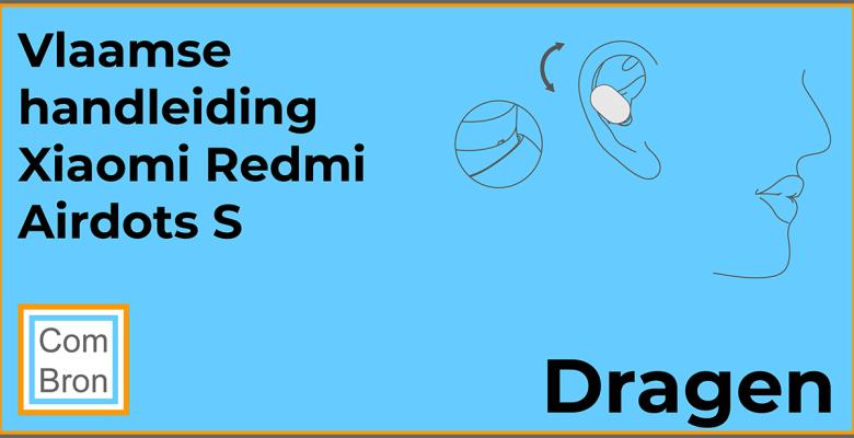 Tekening uit de Vlaamse handleiding Xiaomi Redmi Airdots S bluetooth oortjes. In dit hoofdstuk van de gebruiksaanwijzing een instructie voor het dragen van de Mi True Wireless Earbuds Basic S zoals ze ook wel genoemd worden.