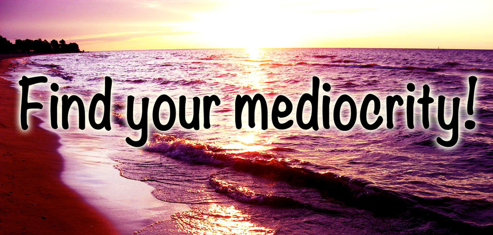 Finding your own mediocrity