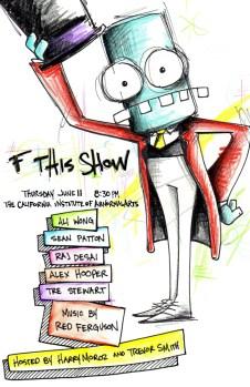 F This Show at California Institute of Abnormal Arts