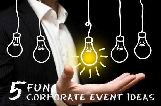 5 Fun Ideas For Corporate Events