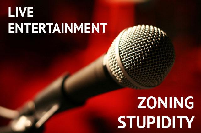 Live Entertainment – Zoning Stupidity