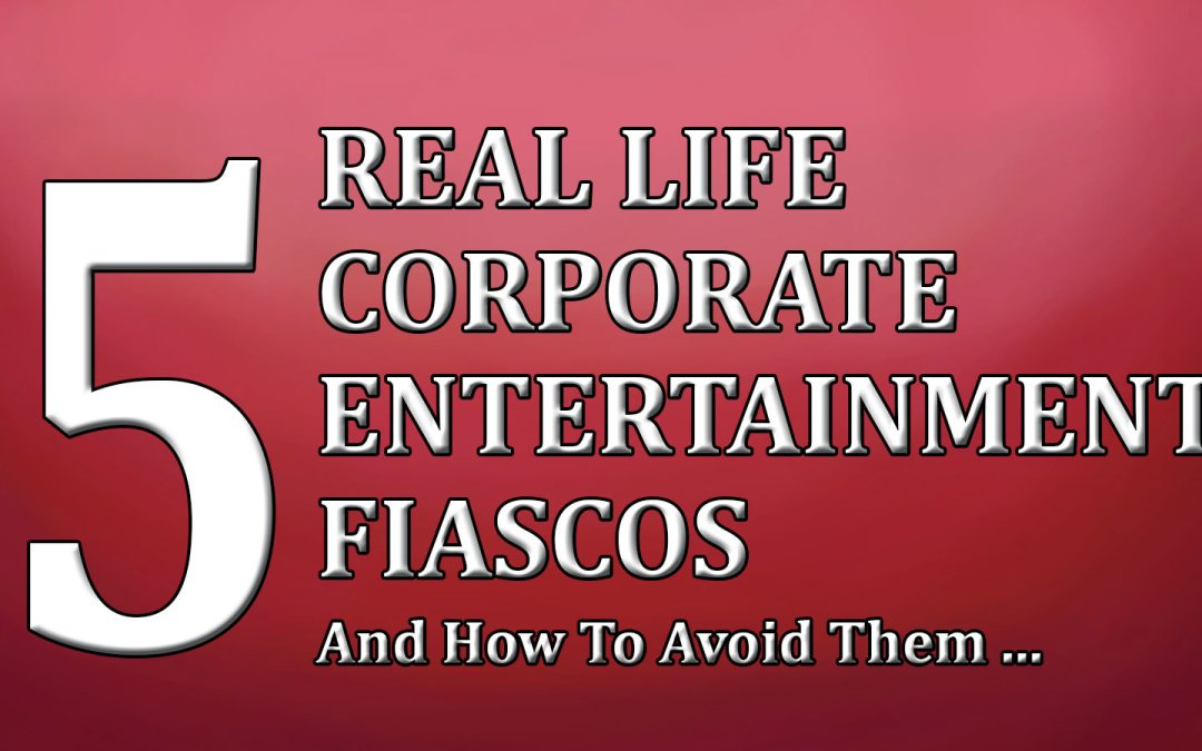 5 Live Corporate Entertainment Fiascos