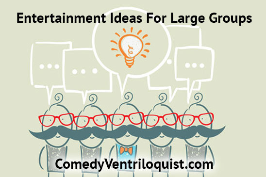 Entertainment Ideas For Large Groups