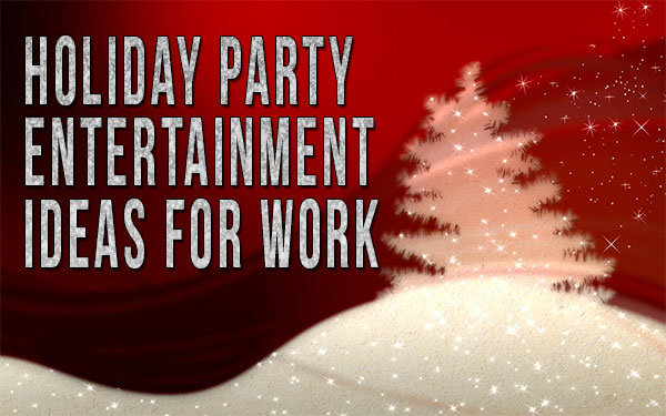Holiday Party Entertainment Ideas For Work