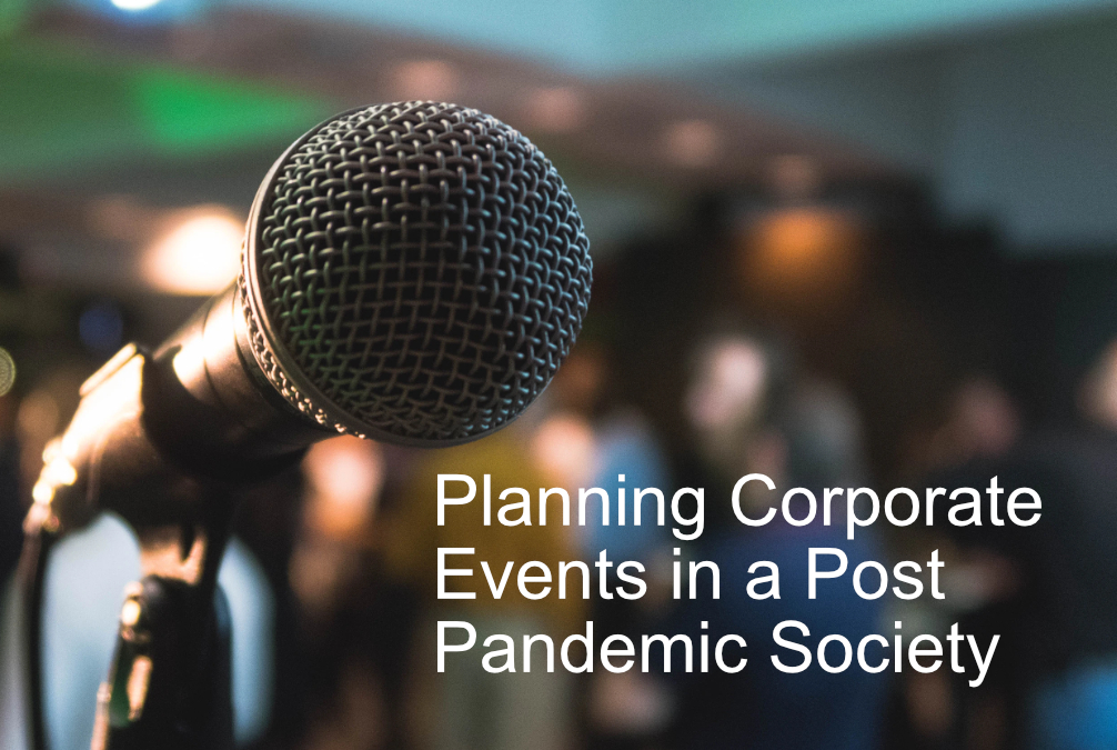 """Post Pandemic Corporate Events Planning … """"As Corporate Events Return"""""""