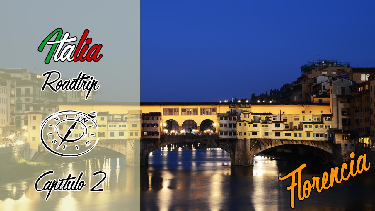 Serie Italia Roadtrip | Capítulo 2 | Florencia y Toscana