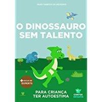 O Dinossauro Sem Talento: confiança, habilidade, educação -  Hugo Fabrício de Medeiros