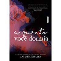 Enquanto você dormia – Anne Holt Muller