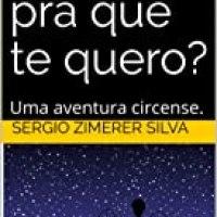 Pernas, pra que te quero? Uma aventura circense  - Sergio Zimerer Silva