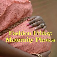 Fashion Friday: Maternity Photos