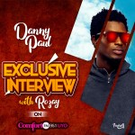 Danny Paul Exclusive Interview With Rozay