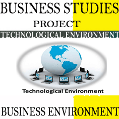Business Studies Project ion changes in Technological Environment