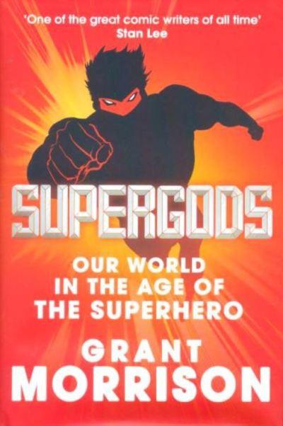 Grant Morrison: SUPERHELDEN - Was wir Menschen von Superman, Batman, Wonder Woman & Co lernen können