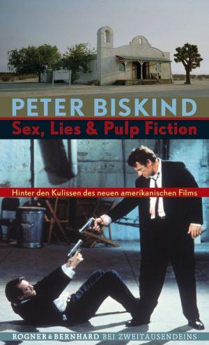 Peter Biskin: Sex, Lies & Pulp Fiction - Hinter den Kulissen des neuen amerikanischen Films