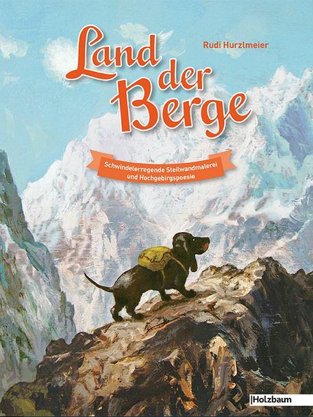 Meister der komischen Kunst: Rudi Hurzlmeier LAND DER BERGE