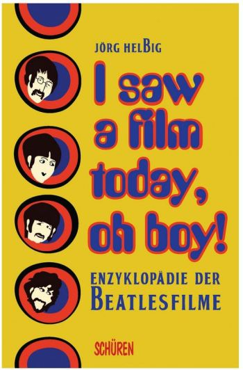 I saw a film today, oh boy!: Enzyklopädie der Beatlesfilme