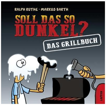 Ralph Ruthe: Soll das so dunkel? – Das Grillbuch