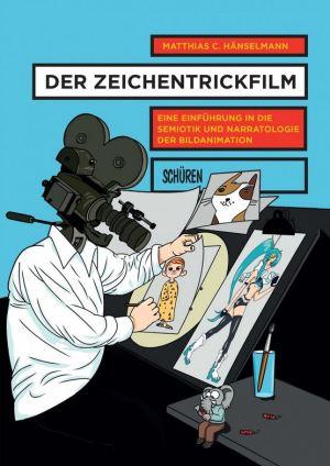 Der Zeichentrickfilm - Eine Einführung in die Semiotik und Narratologie der Bildanimation