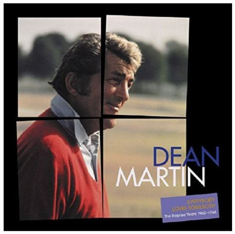 Dean Martin: Everybody Loves Somebody - The Reprise Years 1962 - 1966