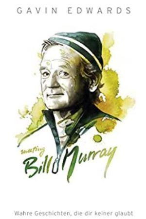 Meeting Bill Murray: Wahre Geschichten, die dir keiner glaubt