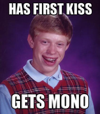 bad luck brian first kiss mono