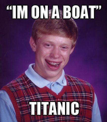 bad luck brian - on a boat, titanic