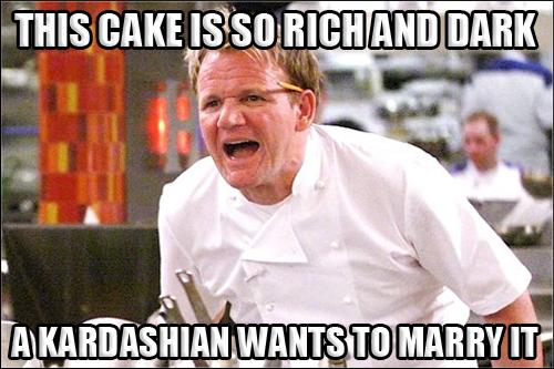 Gordon Ramsay Angry Kitchen RICH DARK CAKE KARDASHIAN
