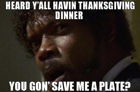 thanksgiving meme 006 you gon save me a plate