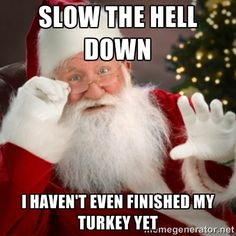 thanksgiving meme 007 santa hasn't even finished turkey